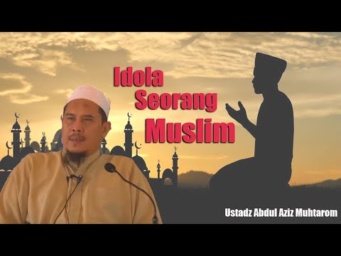 Ustadz Abdul Aziz Muhtarom - Idola Seorang Muslim