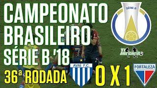 [Série B '18] 36ª Rodada | Avaí FC/SC 0 X 1 Fortaleza EC | Narração: Dênis Medeiros | TV ARTILHEIR⚽