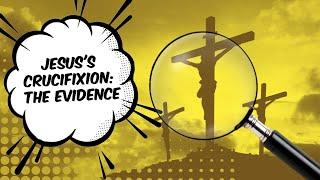 Jesus's Crucifixion: The Evidence