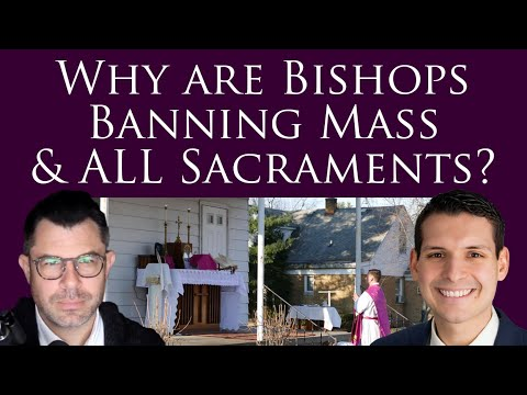 Why Are Bishops Banning Mass & ALL Sacraments?