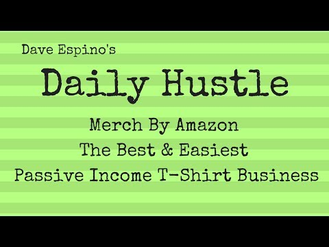 Merch By Amazon - The Best & Easiest Passive Income Business - Daily Hustle #164