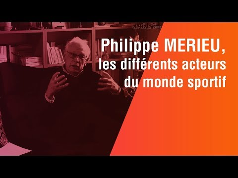 Philippe MERIEU, les différents acteurs du monde sportif