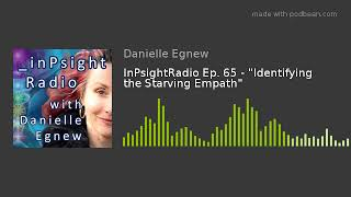 """InPsightRadio Ep. 65 - """"Identifying the Starving Empath"""""""