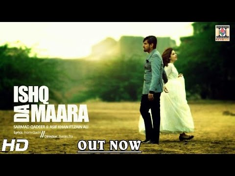 ISHQ DA MAARA - OFFICIAL VIDEO - SARMAD QADEER & ASIF KHAN FT. ZAIN ALI (2016)
