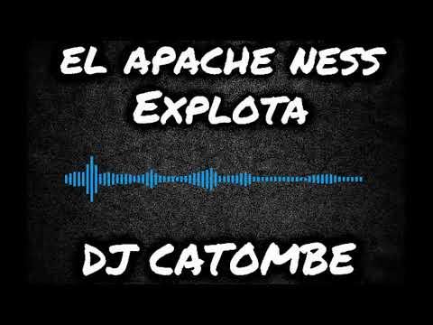 EL APACHE NESS EXPLOTA (DJ CATOMBE)