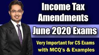 Income Tax Amendments | CS Exam June 2020 & Dec 2020 | ICSI