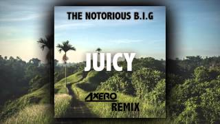 The Notorious BIG - Juicy (Axero Remix)