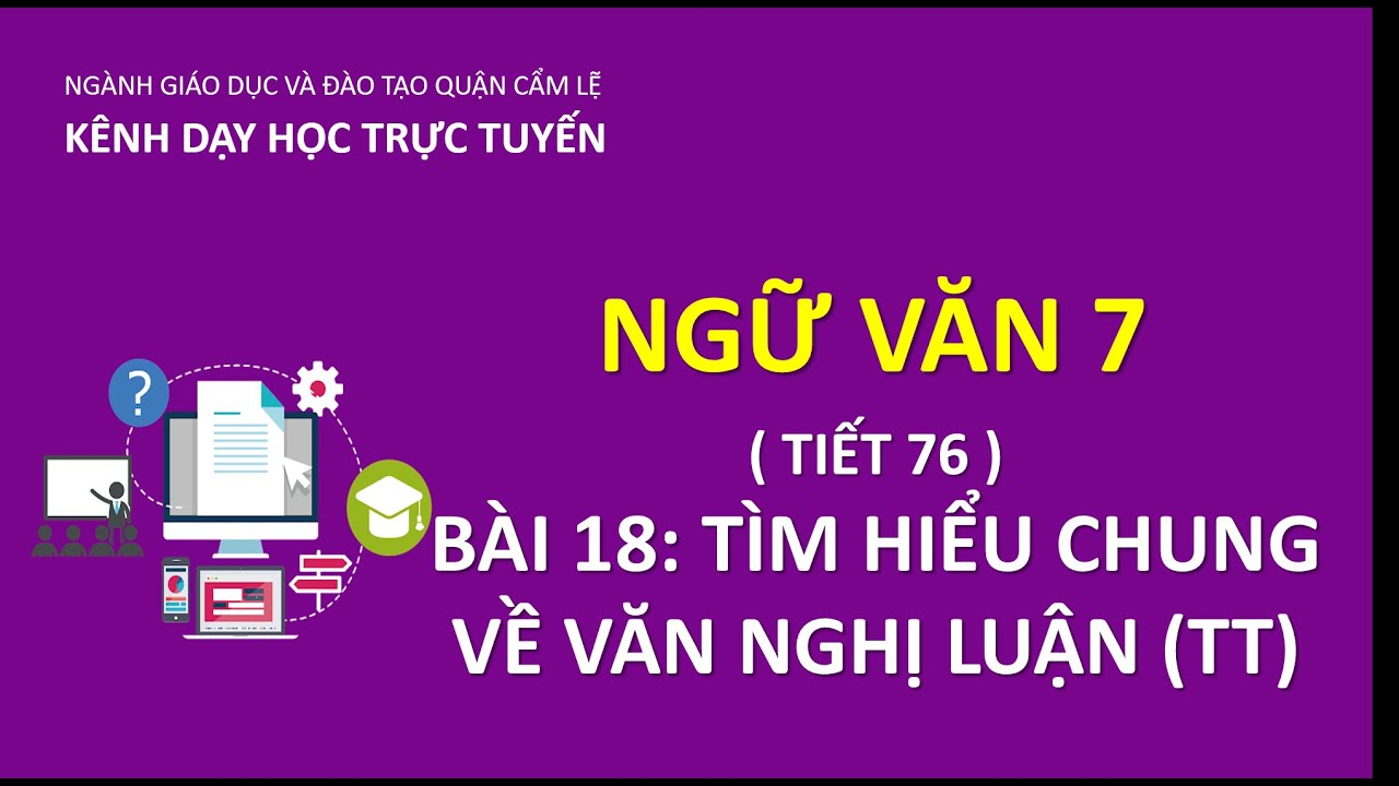 NGỮ VĂN 7 – TIẾT 76 – BÀI 18: TÌM HIỂU CHUNG VỀ VĂN NGHỊ LUẬN (TT) | DẠY HỌC TRỰC TUYẾN CẨM LỆ