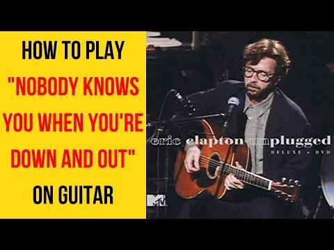 How To Play Nobody Knows You When You're Down And Out On Guitar