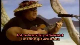 Somewhere Over The Rainbow - Israel Kamakawiwo'ole ( I.Z. ) - Lyrics & Tradução .