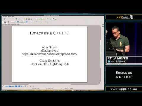 "CppCon 2015: Atila Neves ""Emacs as a C++ IDE"""