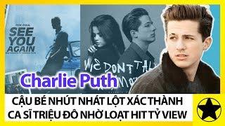 """Charlie Puth – Cậu Bé Nghịch Ngầm """"Lột Xác"""" Thành Ca Sĩ Triệu Đô Nhờ Loạt Siêu Hit Tỷ View"""