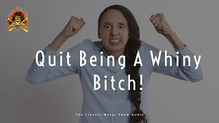 Quit Being A Whining Bitch!