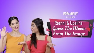 Roshni & Upalina Guess The Movie From The Image - POPxo