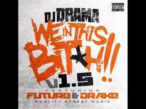 Dj Drama- We in this bitch 1.5 remix ft Drake & future (HQ) (NEW)