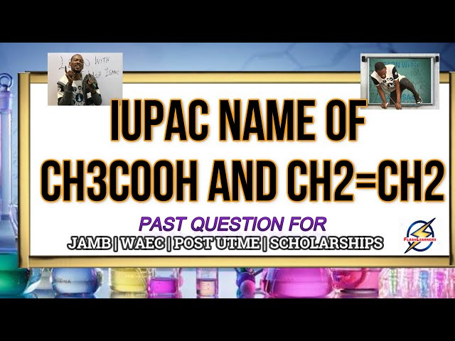 IUPAC Name of CH3COOH And CH2=CH2