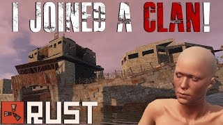 RUST: I JOINED A CLAN!? - Episode 72 - Rust Gameplay