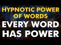 Hypnotic Power Of Words - Every Word Has Power