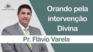 Orando pela intervenção Divina - Pr. Flávio Varela - 28-06-2020