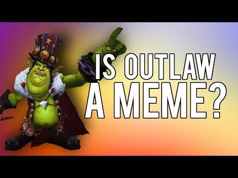 Is OUTLAW a Meme? (What Should You Play?) - WoW Legion 7.3