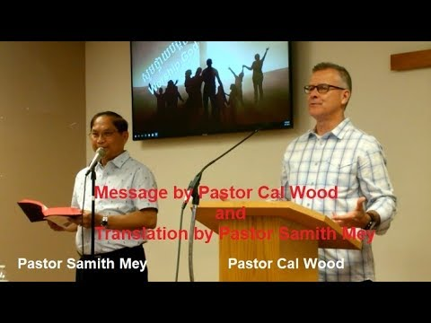 08/11/2019 Pastor Cal Wood is Preaching and Khmer Translation by Pastor Samith Mey