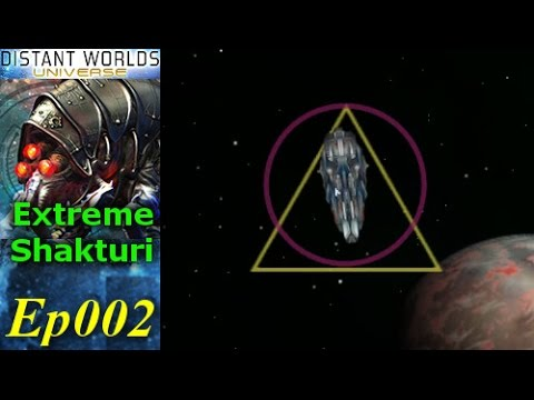 Distant Worlds - Extreme Shakturi - [2/2] Ep002 - Umm, Wow! Just WOW!
