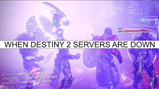 When Destiny 2 Servers Are Down...