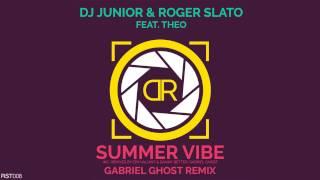 Dj Junior & Roger Slato Feat Theo - Summer Vibe  Gabriel Ghost Remix