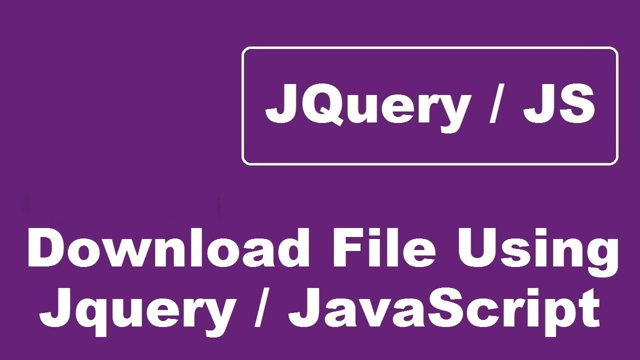 Download File Using JQuery, Download File Using JavaScript