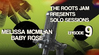 The Roots Jam Presents Solo Sessions – Episode 9: Baby Rose & Melissa McMillan