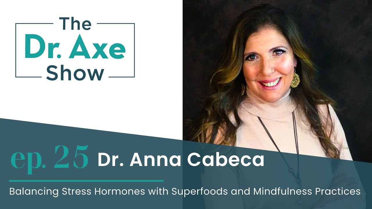 Balancing Stress Hormones with Superfoods and Mindfulness Practices | The Dr. Axe Show | Episode 25