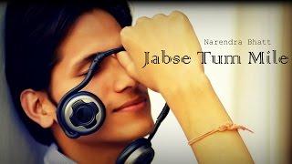 Jabse Tum Mile | Narendra Bhatt ft. Amit Thapliyal | Muzica Records