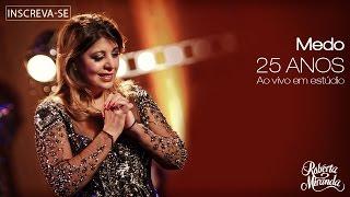 Roberta Miranda - Medo | DVD 25 anos Ao vivo em estúdio [Vídeo Oficial]