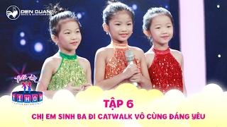 Biệt tài tí hon | tập 6: Chị em sinh 3 đi catwalk siêu đáng yêu khiến Đại Nghĩa, Diệu Nhi phát cuồng