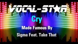 Sigma Feat. Take That - Cry (Karaoke Version) with Lyrics HD Vocal-Star Karaoke