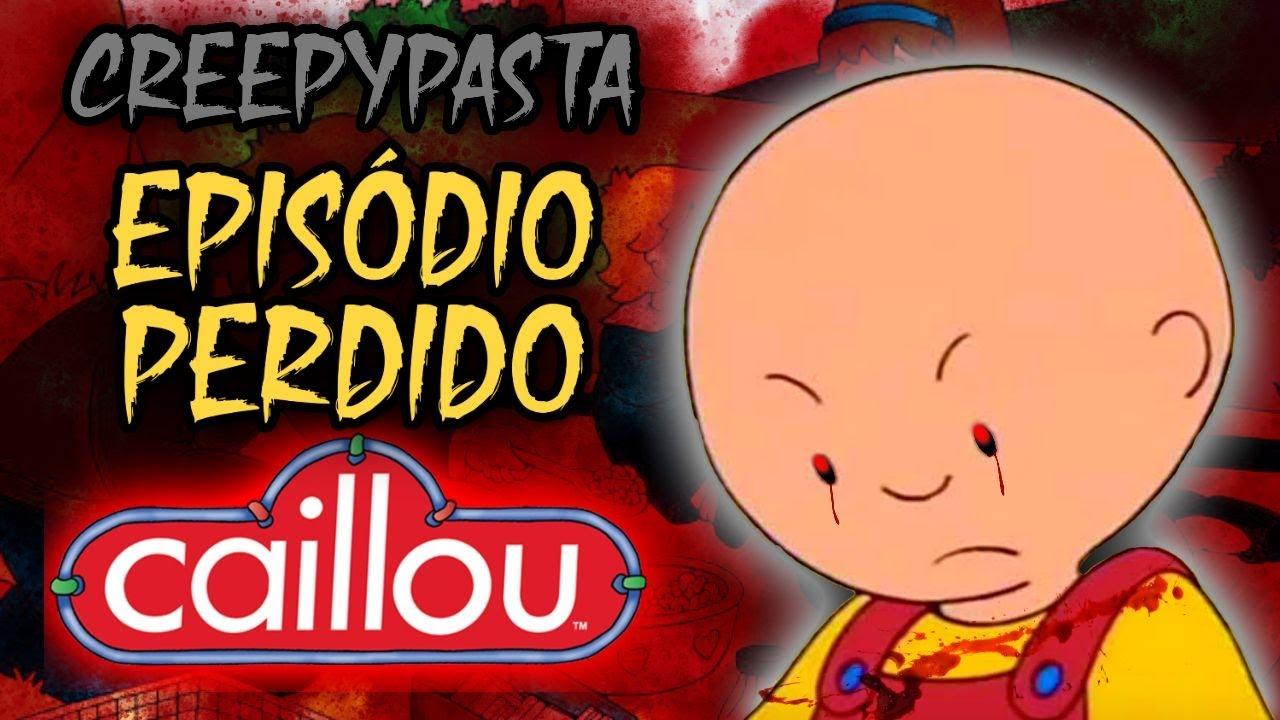 O EPISÓDIO PERDIDO DE CAILLOU (CREEPYPASTA)