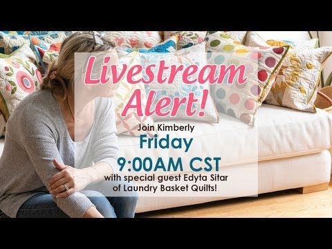 Behind The Seams: Live With Edyta Sitar Of Laundry Basket Quilts!
