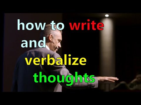 How to Write and Verbalize your thoughts - Jordan Peterson