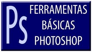 Ferramentas Básicas Photoshop CS6