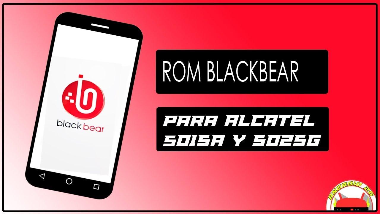 Rom Blackbear Para Alcatel 5015a Y 5025g