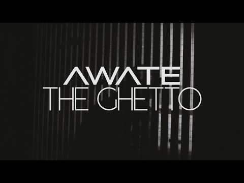 AWATE - The Ghetto (OFFICIAL MUSIC VIDEO)