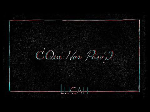 Lucah – ¿Qué Nos Pasó? (Letra)