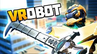 AWESOME SWORD DESTROYS CITY IN VR - VRobot Gameplay - VR HTC Vive Gameplay