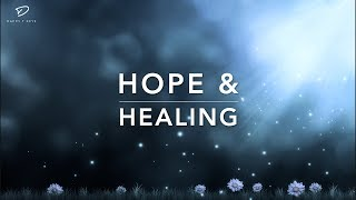 Hope & Healing - 3 Hour Peaceful Music   Meditation Music   Deep Prayer Music   Time Alone With God
