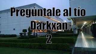 Pregúntale al tío Darkxan Parte 2