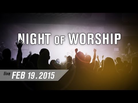 Night of Worship [from LIVE EVENT 02-2015]