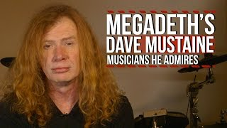 Megadeth's Dave Mustaine on the Musicians He Admires