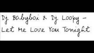 Dj Babyboi & Dj Loopy - Let Me Love You Tonight