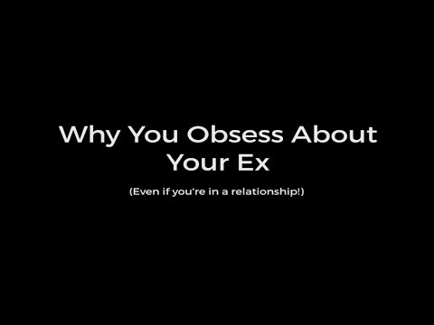 Why You Obsess About Your Ex