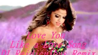 Selena Gomez & The Scene - Love You Like a Love Song (DJ Reidiculous Remix)